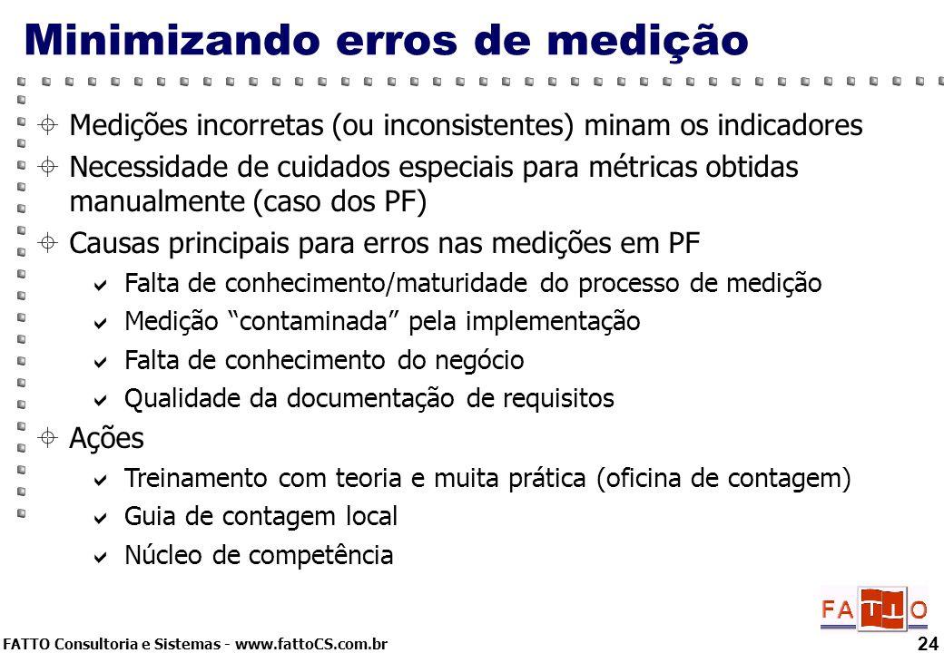 FATTO Consultoria e Sistemas - www.fattoCS.com.br Minimizando erros de medição 24 Medições incorretas (ou inconsistentes) minam os indicadores Necessi