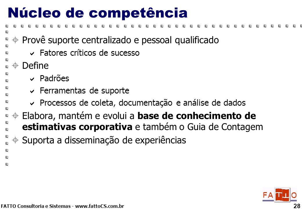 FATTO Consultoria e Sistemas - www.fattoCS.com.br 28 Núcleo de competência Provê suporte centralizado e pessoal qualificado Fatores críticos de sucess