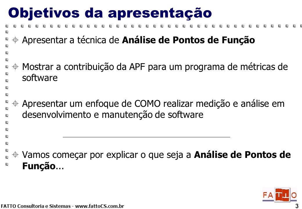 FATTO Consultoria e Sistemas - www.fattoCS.com.br 3 Objetivos da apresentação Apresentar a técnica de Análise de Pontos de Função Mostrar a contribuiç