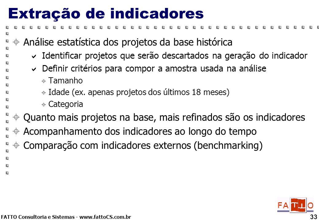 FATTO Consultoria e Sistemas - www.fattoCS.com.br 33 Extração de indicadores Análise estatística dos projetos da base histórica Identificar projetos q