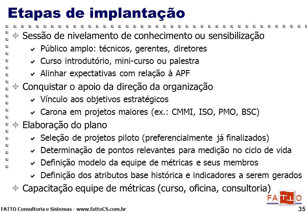 FATTO Consultoria e Sistemas - www.fattoCS.com.br 35 Etapas de implantação Sessão de nivelamento de conhecimento ou sensibilização Público amplo: técn
