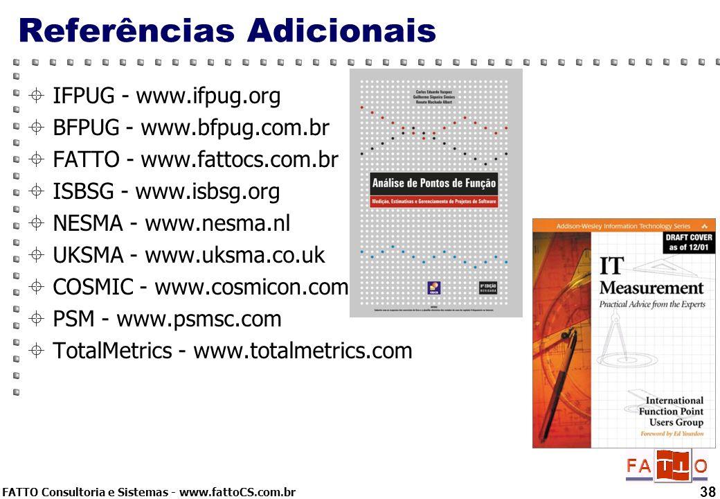 FATTO Consultoria e Sistemas - www.fattoCS.com.br 38 Referências Adicionais IFPUG - www.ifpug.org BFPUG - www.bfpug.com.br FATTO - www.fattocs.com.br