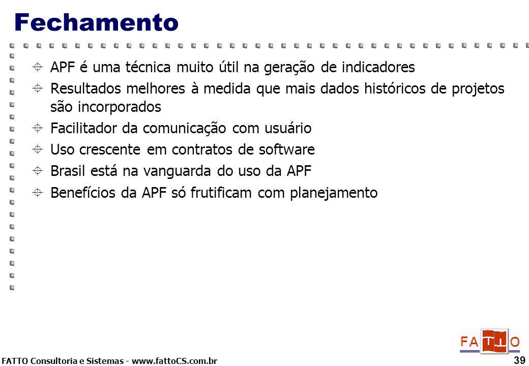 FATTO Consultoria e Sistemas - www.fattoCS.com.br Fechamento APF é uma técnica muito útil na geração de indicadores Resultados melhores à medida que m