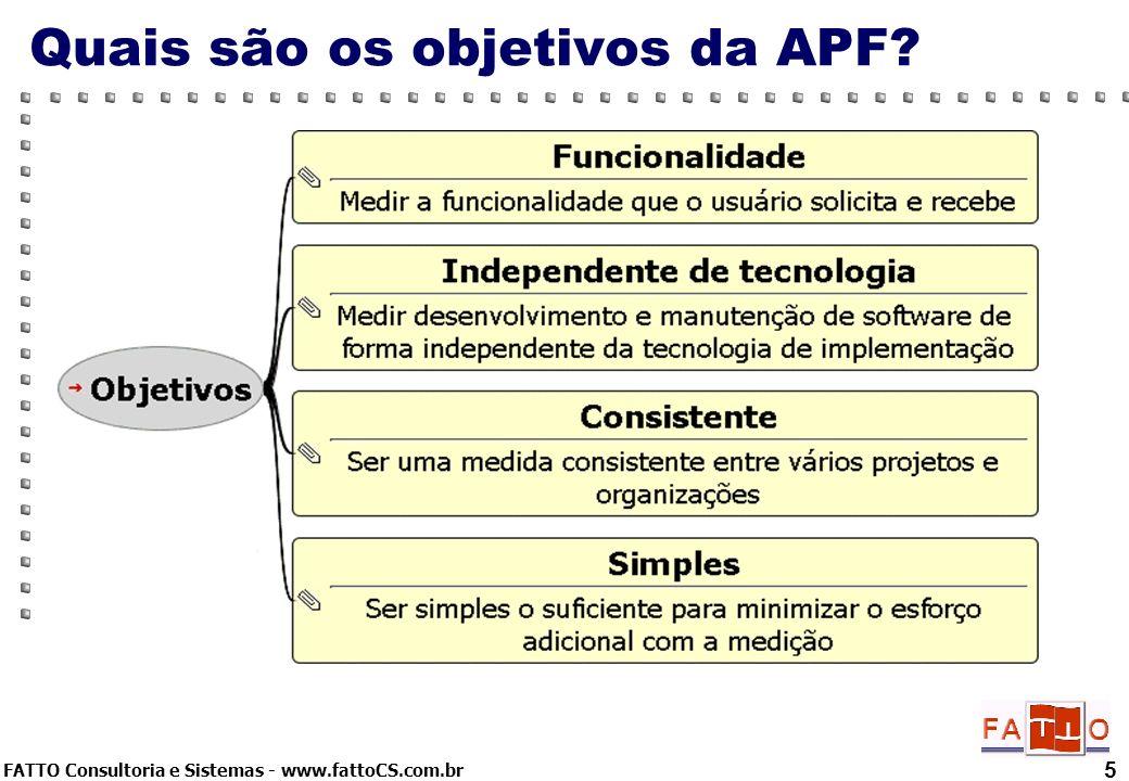 FATTO Consultoria e Sistemas - www.fattoCS.com.br 5 Quais são os objetivos da APF?