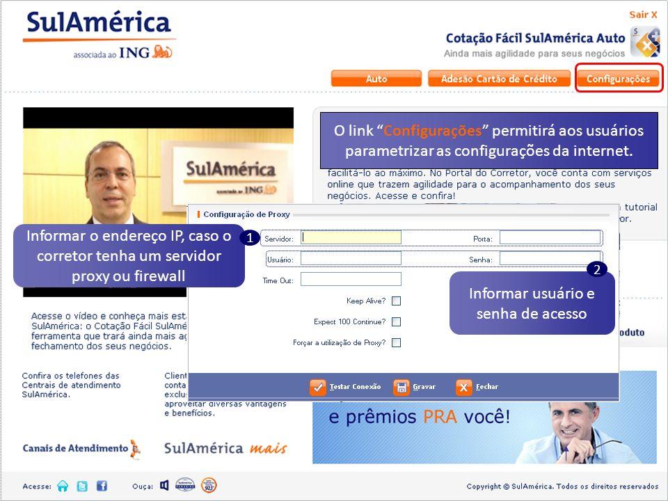 O link Configurações permitirá aos usuários parametrizar as configurações da internet. Informar usuário e senha de acesso Informar o endereço IP, caso