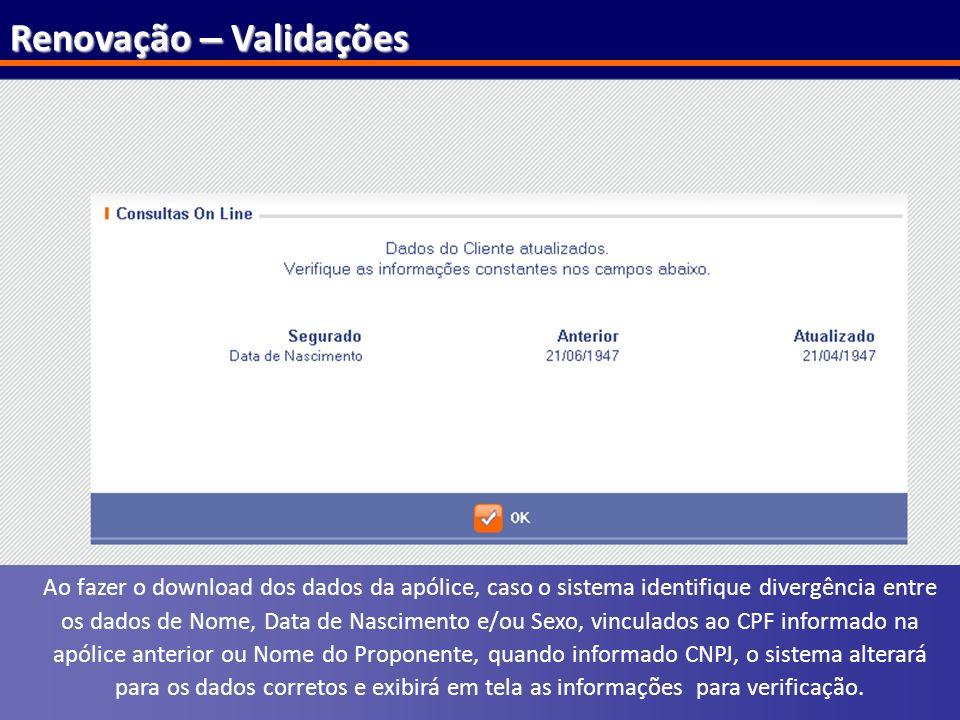 101 Renovação – Validações Ao fazer o download dos dados da apólice, caso o sistema identifique divergência entre os dados de Nome, Data de Nascimento