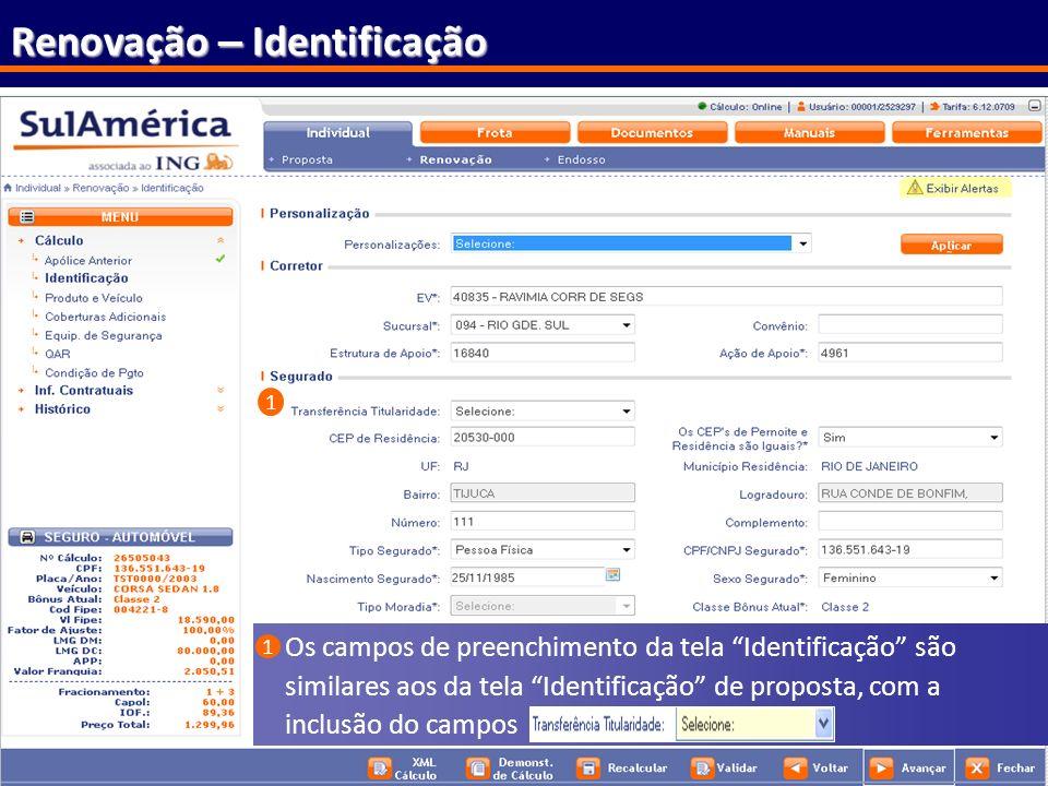 105 Renovação – Identificação Os campos de preenchimento da tela Identificação são similares aos da tela Identificação de proposta, com a inclusão do