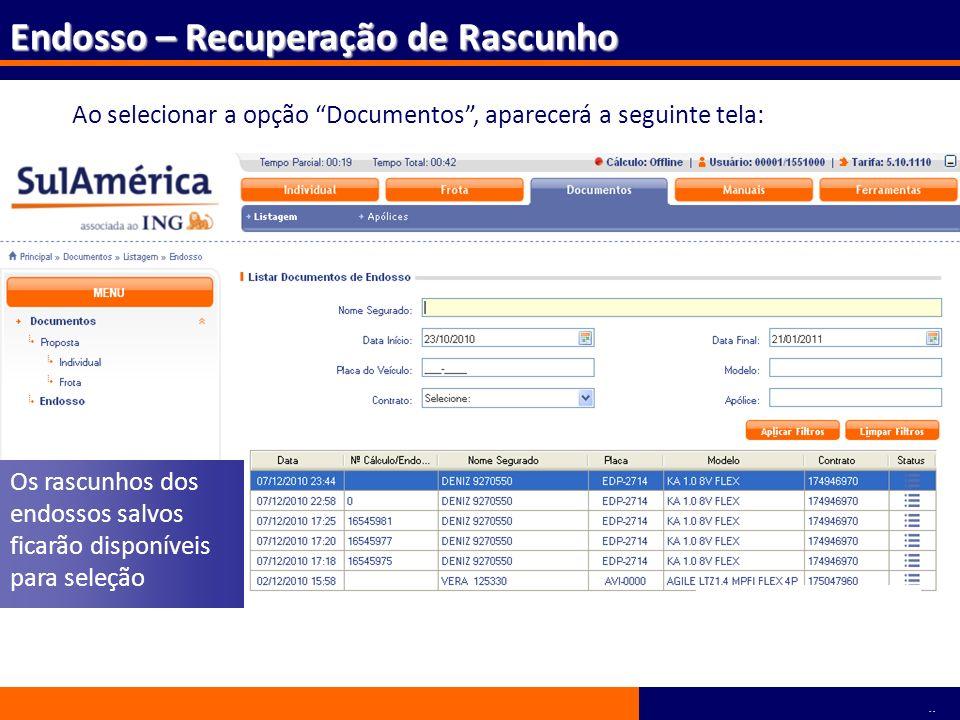 125 Ao selecionar a opção Documentos, aparecerá a seguinte tela: Os rascunhos dos endossos salvos ficarão disponíveis para seleção Endosso – Recuperaç