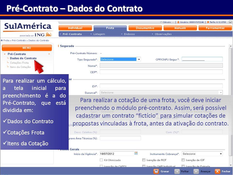 129 Pré-Contrato – Dados do Contrato Para realizar a cotação de uma frota, você deve iniciar preenchendo o módulo pré-contrato. Assim, será possível c