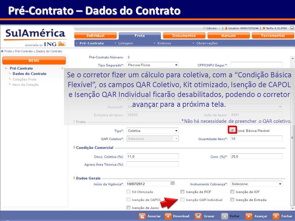 131 Pré-Contrato – Dados do Contrato Se o corretor fizer um cálculo para coletiva, com a Condição Básica Flexível, os campos QAR Coletivo, Kit otimiza