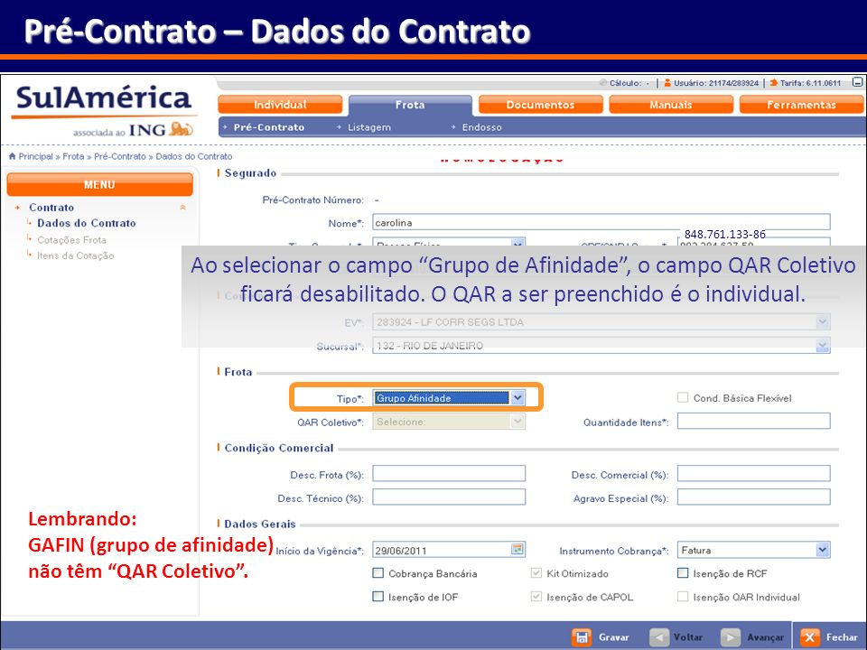 132 Pré-Contrato – Dados do Contrato Ao selecionar o campo Grupo de Afinidade, o campo QAR Coletivo ficará desabilitado. O QAR a ser preenchido é o in