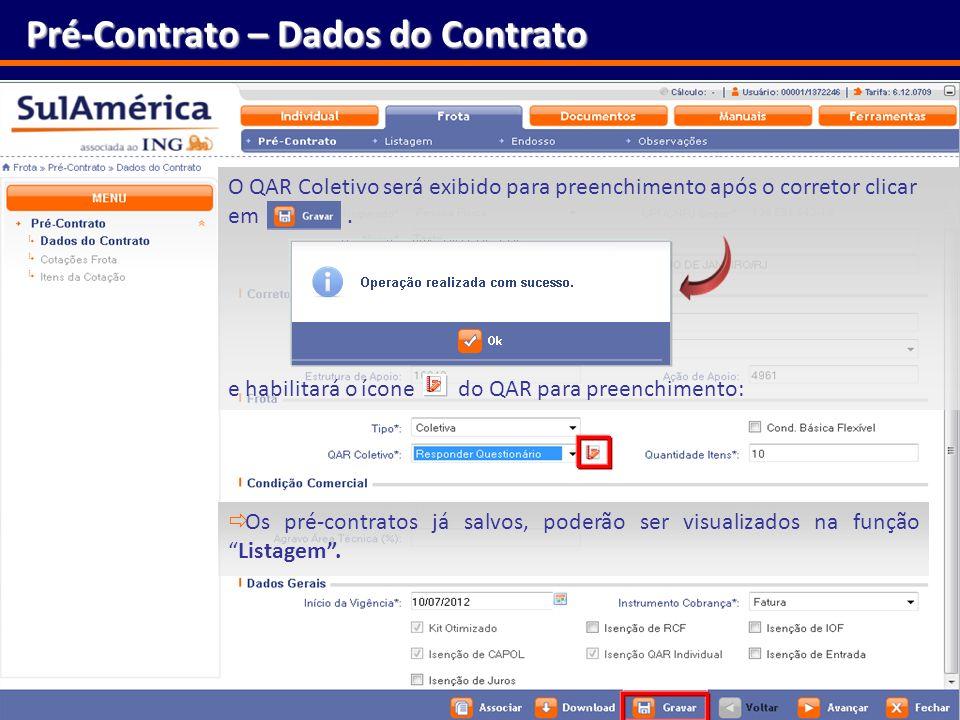 133 Pré-Contrato – Dados do Contrato Os pré-contratos já salvos, poderão ser visualizados na funçãoListagem. O QAR Coletivo será exibido para preenchi