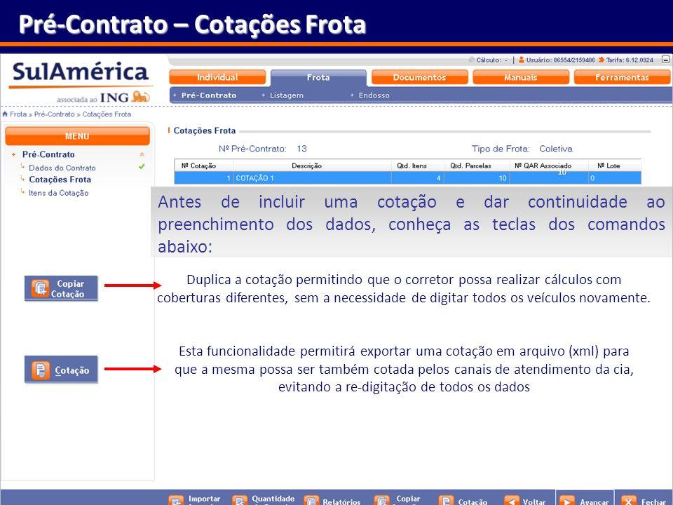 137 Pré-Contrato – Cotações Frota Antes de incluir uma cotação e dar continuidade ao preenchimento dos dados, conheça as teclas dos comandos abaixo: E
