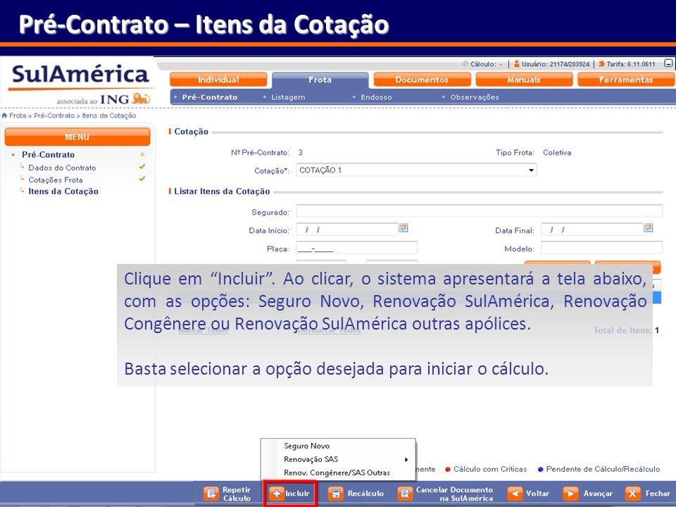 141 Pré-Contrato – Itens da Cotação Clique em Incluir. Ao clicar, o sistema apresentará a tela abaixo, com as opções: Seguro Novo, Renovação SulAméric