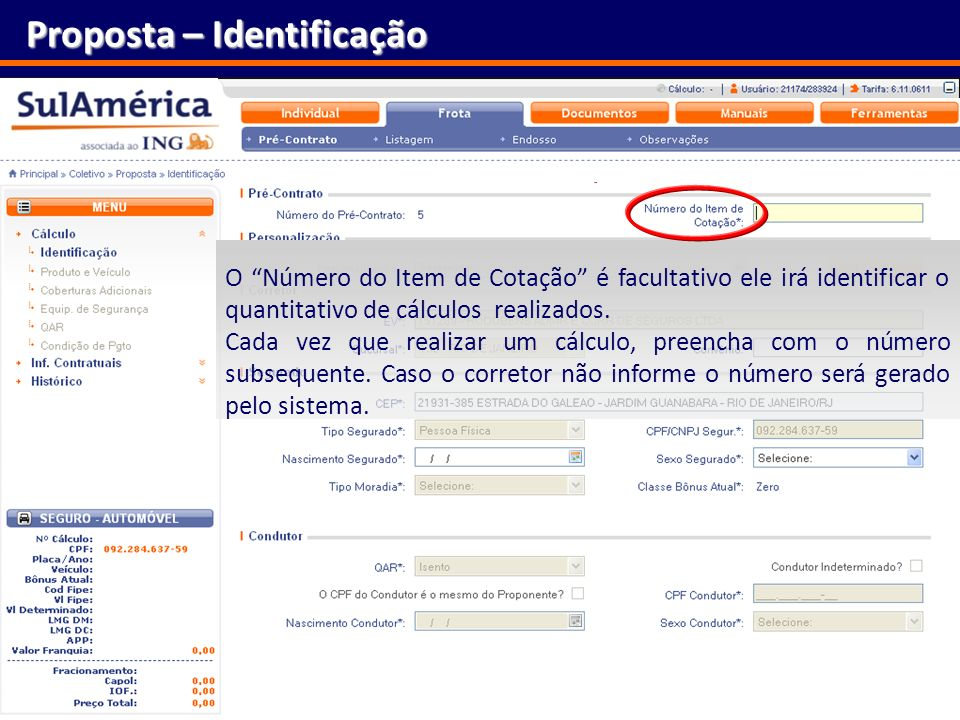 142 Proposta – Identificação O Número do Item de Cotação é facultativo ele irá identificar o quantitativo de cálculos realizados. Cada vez que realiza