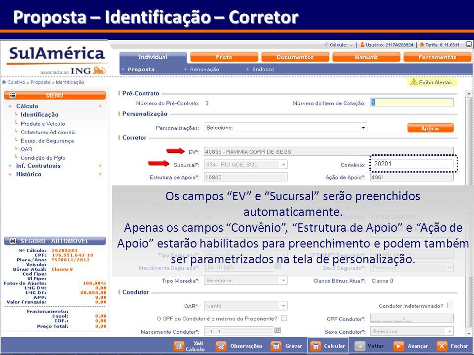 144 Proposta – Identificação – Corretor Os campos EV e Sucursal serão preenchidos automaticamente. Apenas os campos Convênio, Estrutura de Apoio e Açã
