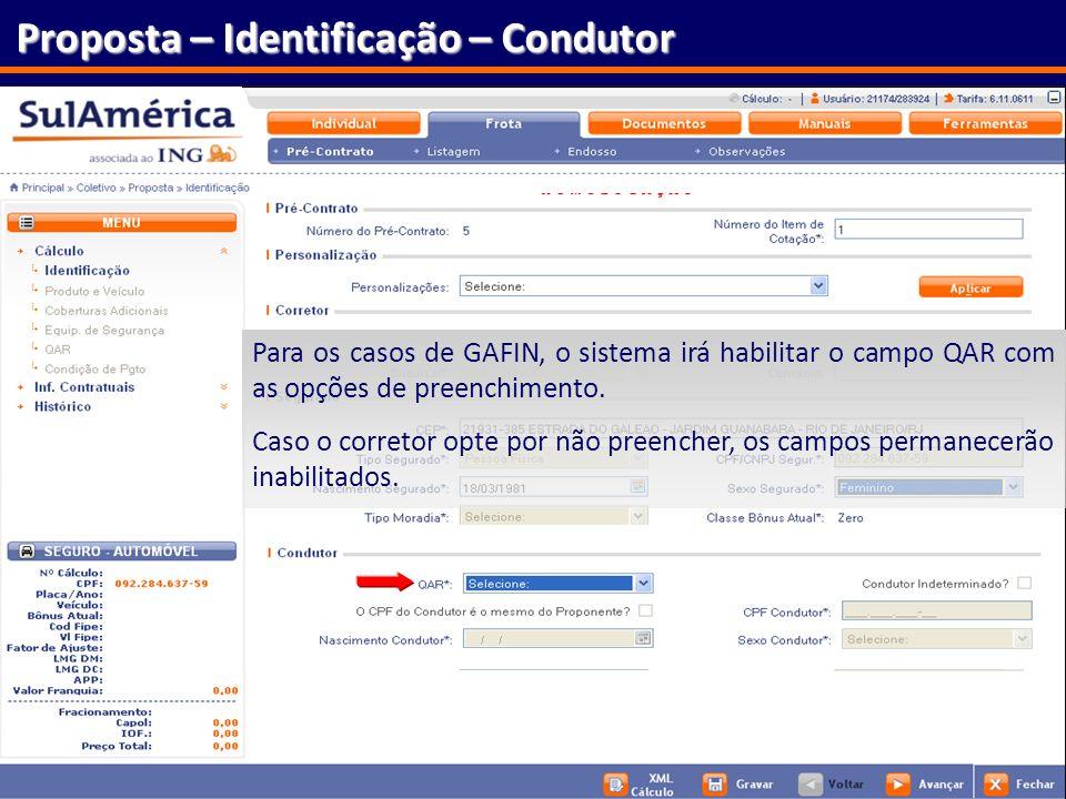 146 Proposta – Identificação – Condutor Para os casos de GAFIN, o sistema irá habilitar o campo QAR com as opções de preenchimento. Caso o corretor op