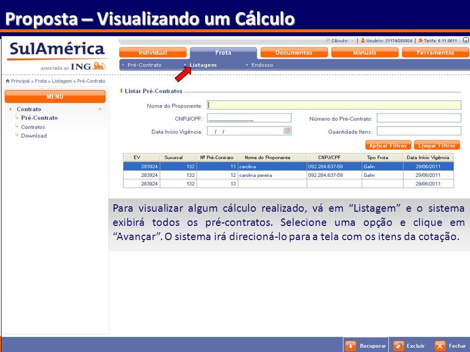 153 Proposta – Visualizando um C á lculo Para visualizar algum cálculo realizado, vá em Listagem e o sistema exibirá todos os pré-contratos. Selecione