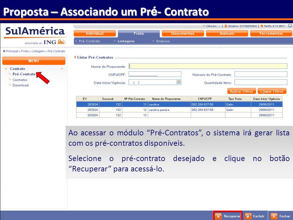 158 Proposta – Associando um Pr é - Contrato Ao acessar o módulo Pré-Contratos, o sistema irá gerar lista com os pré-contratos disponíveis. Selecione