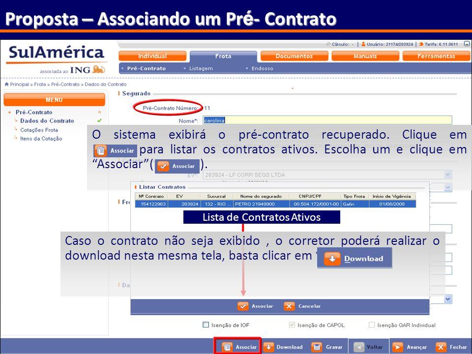 159 Proposta – Associando um Pr é - Contrato O sistema exibirá o pré-contrato recuperado. Clique em para listar os contratos ativos. Escolha um e cliq