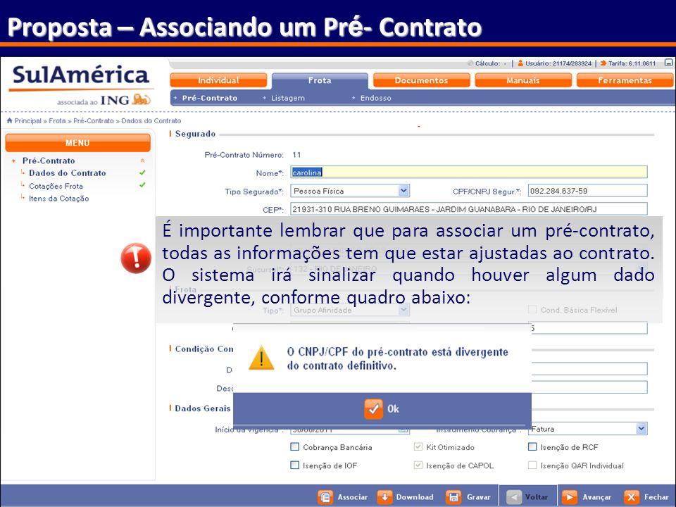 160 Proposta – Associando um Pr é - Contrato É importante lembrar que para associar um pré-contrato, todas as informações tem que estar ajustadas ao c