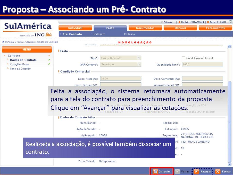 162 Proposta – Associando um Pr é - Contrato Feita a associação, o sistema retornará automaticamente para a tela do contrato para preenchimento da pro