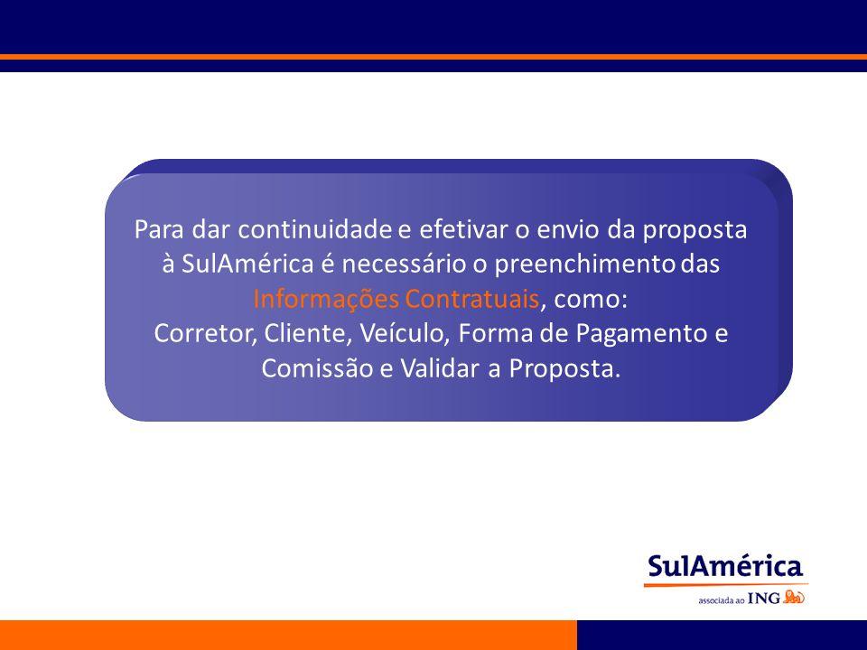 163 Para dar continuidade e efetivar o envio da proposta à SulAmérica é necessário o preenchimento das Informações Contratuais, como: Corretor, Client