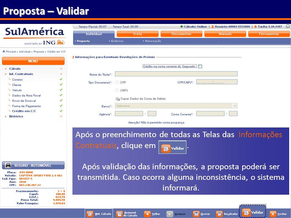 168 Proposta – Validar Após o preenchimento de todas as Telas das Informações Contratuais, clique em. Após validação das informações, a proposta poder