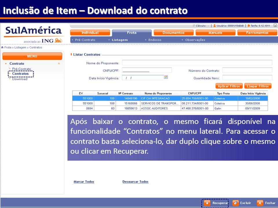 174 Inclusão de Item – Download do contrato Após baixar o contrato, o mesmo ficará disponível na funcionalidade Contratos no menu lateral. Para acessa