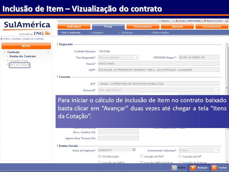 175 Inclusão de Item – Vizualização do contrato Para iniciar o cálculo de inclusão de item no contrato baixado basta clicar em Avançar duas vezes até