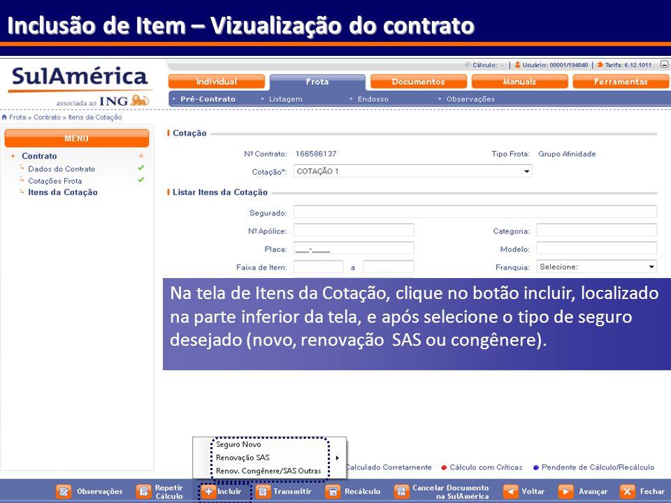 176 Inclusão de Item – Vizualização do contrato Na tela de Itens da Cotação, clique no botão incluir, localizado na parte inferior da tela, e após sel