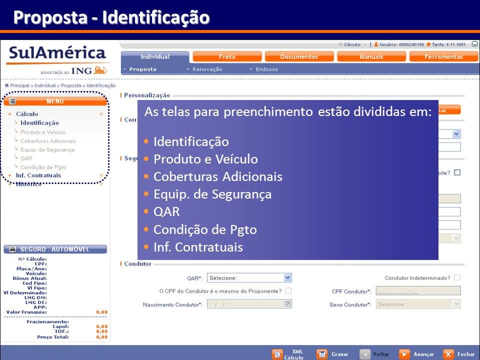 18 Proposta - Identificação As telas para preenchimento estão divididas em: Identificação Produto e Veículo Coberturas Adicionais Equip. de Segurança