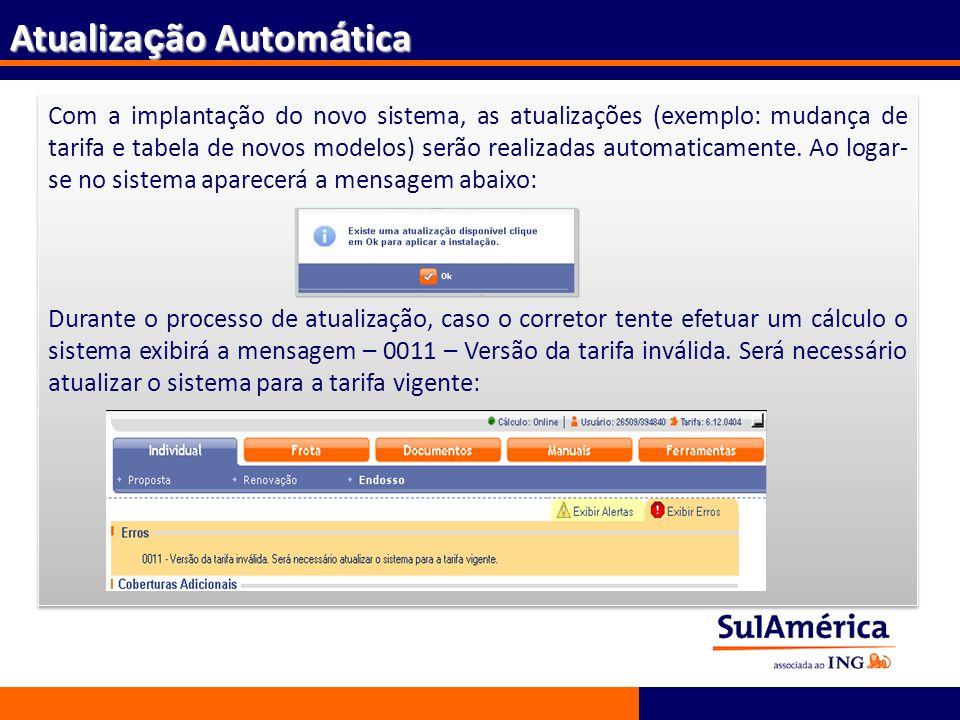 187 Com a implantação do novo sistema, as atualizações (exemplo: mudança de tarifa e tabela de novos modelos) serão realizadas automaticamente. Ao log