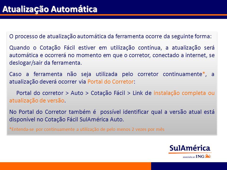 188 Atualiza ç ão Autom á tica O processo de atualização automática da ferramenta ocorre da seguinte forma: Quando o Cotação Fácil estiver em utilizaç
