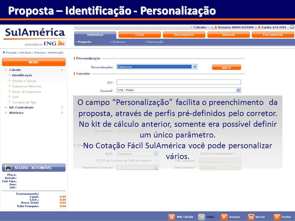 19 Proposta – Identificação - Personalização O campo Personalização facilita o preenchimento da proposta, através de perfis pré-definidos pelo correto