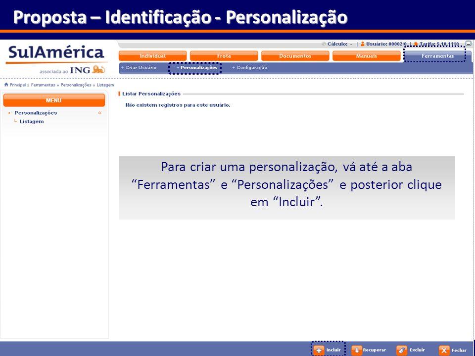 20 Proposta – Identificação - Personalização Para criar uma personalização, vá até a aba Ferramentas e Personalizações e posterior clique em Incluir.