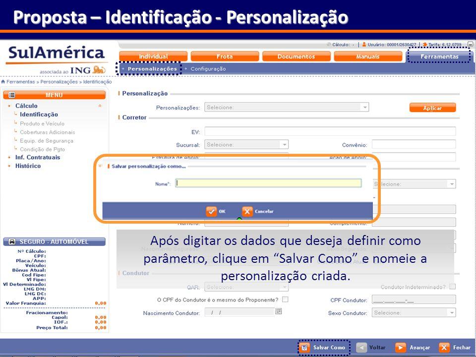 21 Proposta – Identificação - Personalização Após digitar os dados que deseja definir como parâmetro, clique em Salvar Como e nomeie a personalização