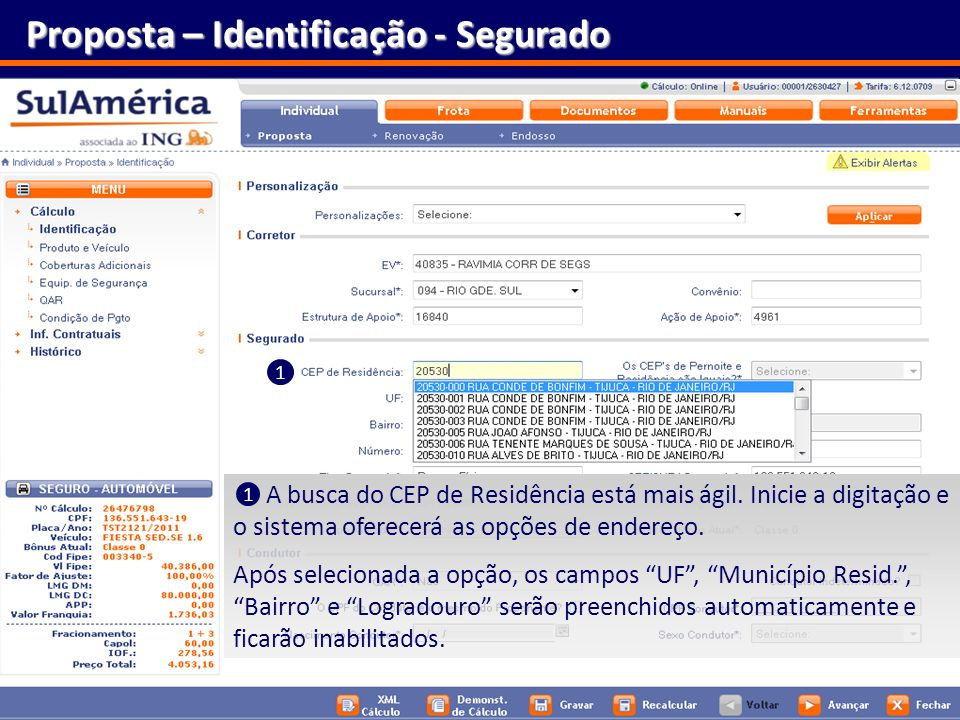 25 Proposta – Identificação - Segurado A busca do CEP de Residência está mais ágil. Inicie a digitação e o sistema oferecerá as opções de endereço. Ap