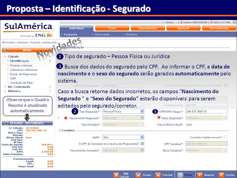 27 Proposta – Identificação - Segurado Busca dos dados do segurado pelo CPF. Ao informar o CPF, a data de nascimento e o sexo do segurado serão gerado