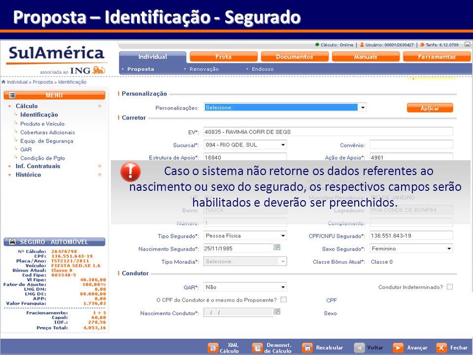 28 Proposta – Identificação - Segurado Caso o sistema não retorne os dados referentes ao nascimento ou sexo do segurado, os respectivos campos serão h
