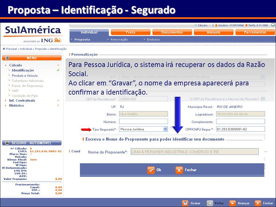 29 Proposta – Identificação - Segurado Para Pessoa Jurídica, o sistema irá recuperar os dados da Razão Social. Ao clicar em Gravar, o nome da empresa