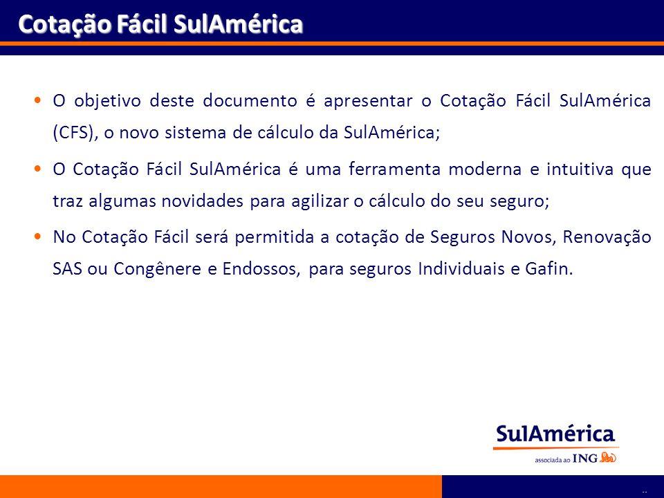 3 O objetivo deste documento é apresentar o Cotação Fácil SulAmérica (CFS), o novo sistema de cálculo da SulAmérica; O Cotação Fácil SulAmérica é uma