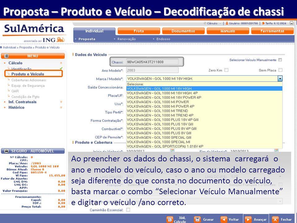 38 Proposta – Produto e Veículo – Decodificação de chassi Ao preencher os dados do chassi, o sistema carregará o ano e modelo do veículo, caso o ano o