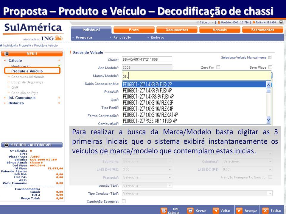 39 Proposta – Produto e Veículo – Decodificação de chassi Para realizar a busca da Marca/Modelo basta digitar as 3 primeiras iniciais que o sistema ex