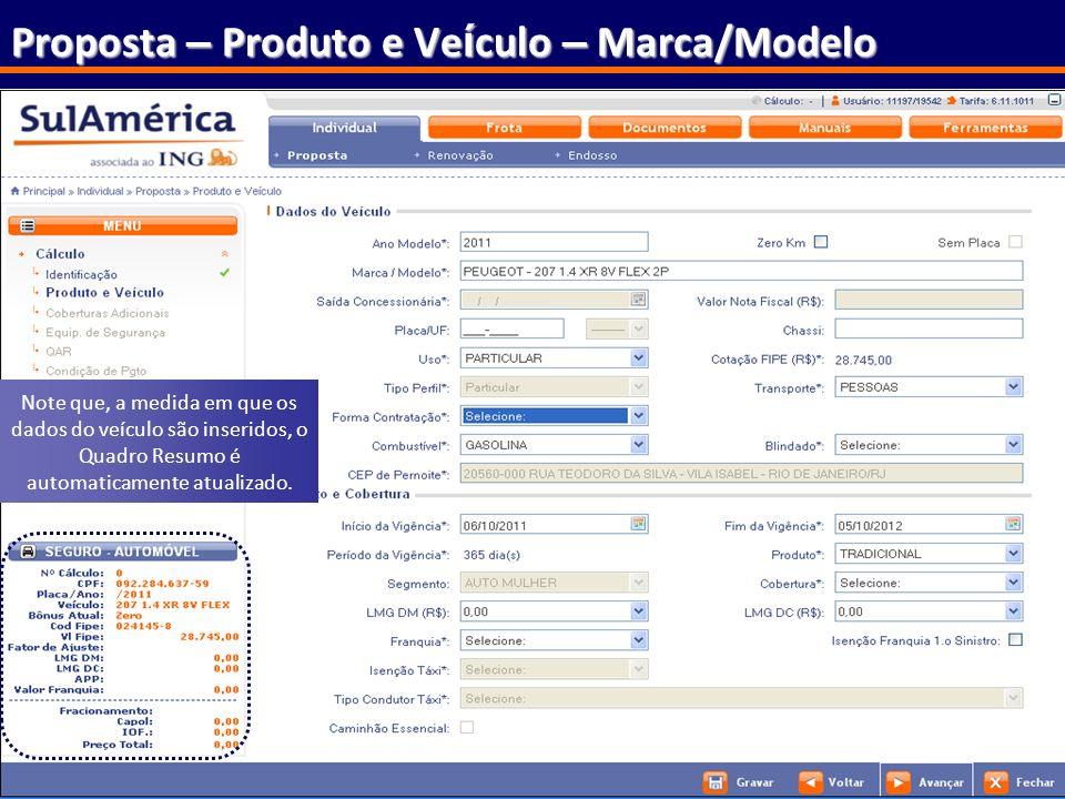 41 Proposta – Produto e Ve í culo – Marca/Modelo Note que, a medida em que os dados do veículo são inseridos, o Quadro Resumo é automaticamente atuali