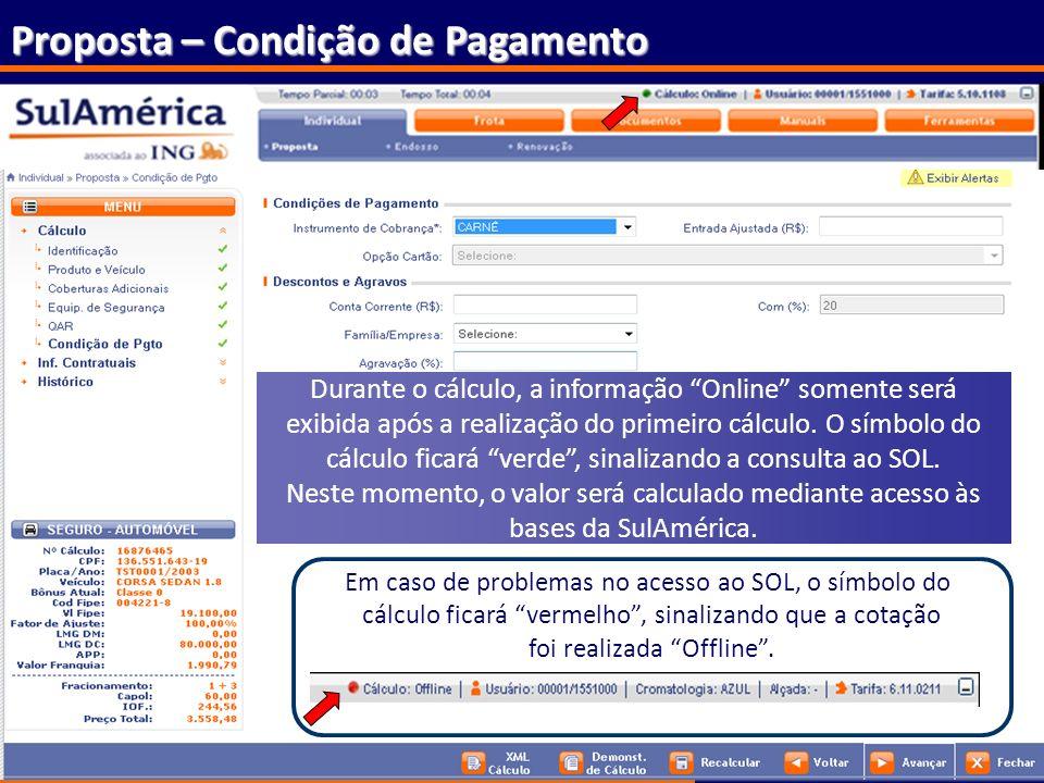 63 Proposta – Condição de Pagamento Durante o cálculo, a informação Online somente será exibida após a realização do primeiro cálculo. O símbolo do cá