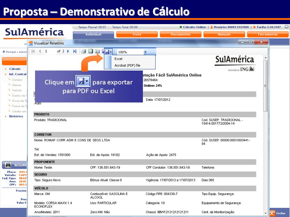 68 Proposta – Demonstrativo de C á lculo Quadro Resumo Atualizado automaticamente Clique em para exportar para PDF ou Excel
