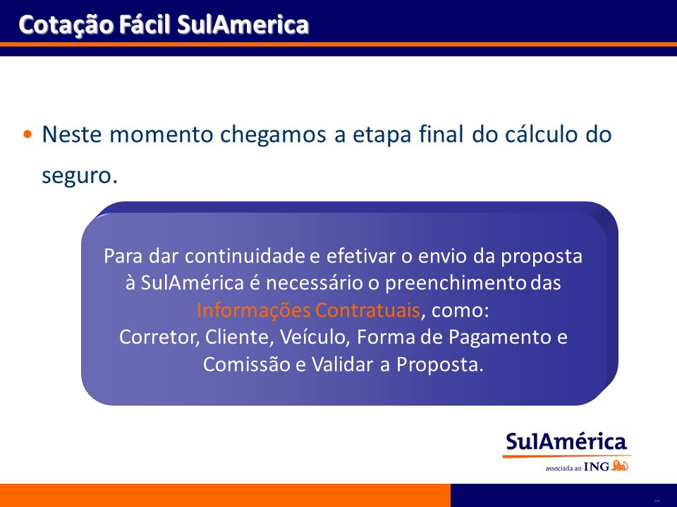 69 Neste momento chegamos a etapa final do cálculo do seguro. Cotação Fácil SulAmerica Para dar continuidade e efetivar o envio da proposta à SulAméri