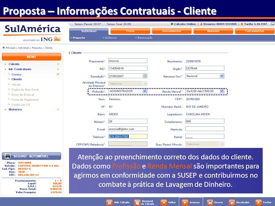 73 Proposta – Informa ç ões Contratuais - Cliente Atenção ao preenchimento correto dos dados do cliente. Dados como Profissão e Renda Mensal são impor