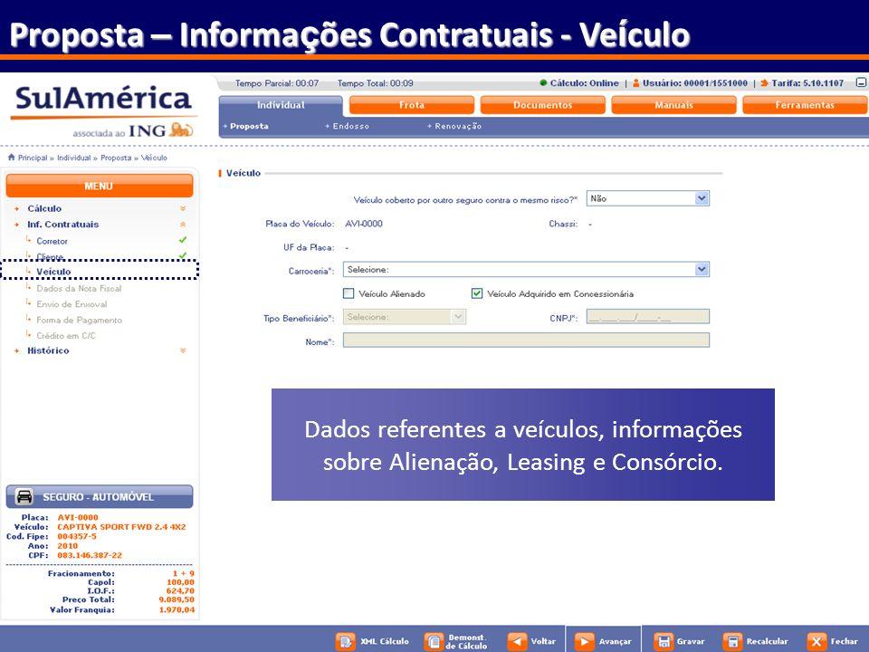 74 Proposta – Informa ç ões Contratuais - Ve í culo Dados referentes a veículos, informações sobre Alienação, Leasing e Consórcio.